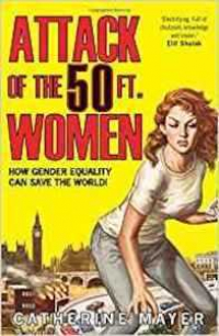 Attack of the 50 Ft. Women. How Gender Equality Can Save The World!