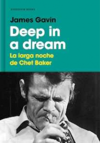 Deep in a dream. La larga noche de Chet Baker