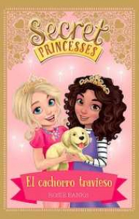 Secret Princesses 5. El cachorro travieso