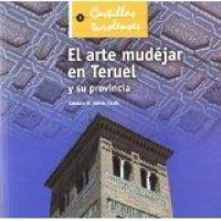 El Arte Mudéjar en Teruel (Cartillas Turolenses)